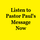 Listen to Pastor Paul's Message Now